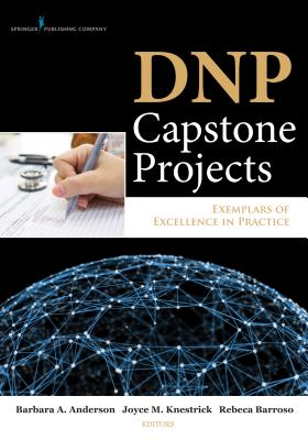 Dnp Capstone Projects By Anderson, Barbara A. (EDT)/ Knestrick, Joyce M. (EDT)/ Barroso, Rebeca (EDT)