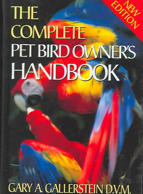 The Complete Pet Bird Owner's Handbook By Gallerstein, Gary A.